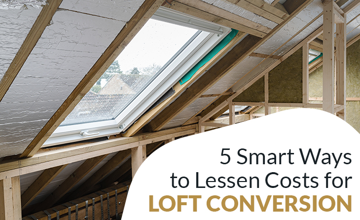 5 Smart Ways to Lessen Costs for Loft Conversion