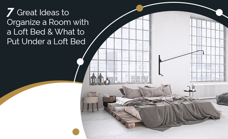 7 Great Ideas to Organize a Room with a Loft Bed & What to Put Under a Loft Bed