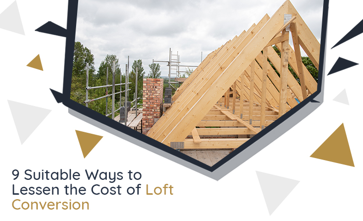 9 Suitable Ways to Lessen the Cost of Loft Conversion